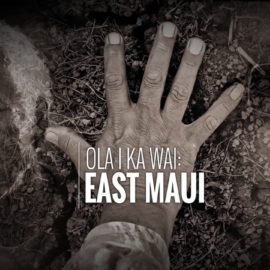 Ola i ka Wai: East Maui